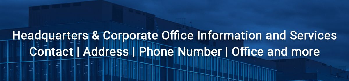 Headquarters & Corporate Office Information: Contact | Address | Phone Number